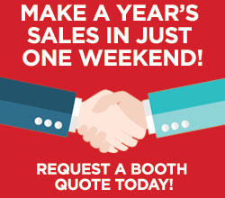 Make a year's sales in just one weekend. Request a booth quote today.